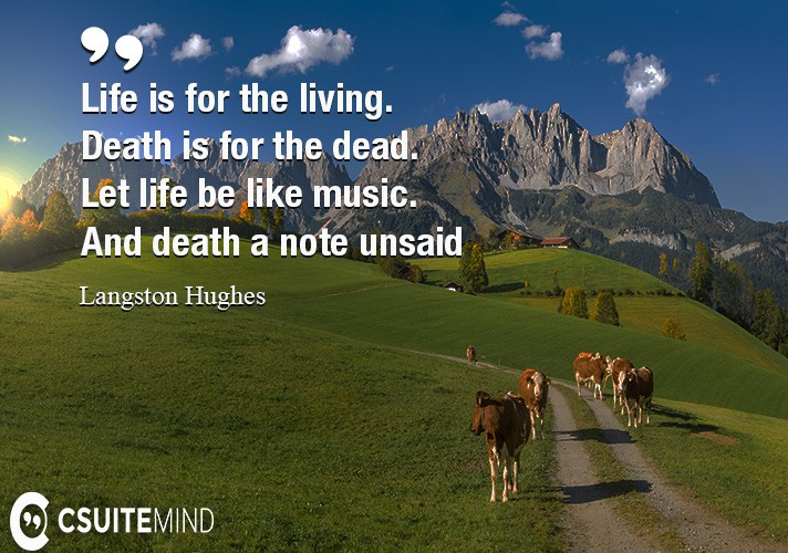 Life is for the living.