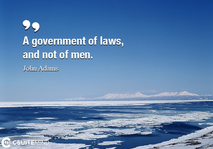 A government of laws, and not of men.