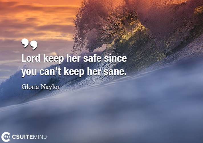 lord-keep-her-safe-since-you-cant-keep-her-sane