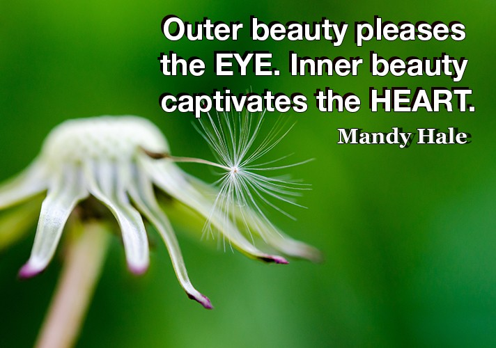 Outer beauty pleases the EYE. Inner beauty captivates the HEART.