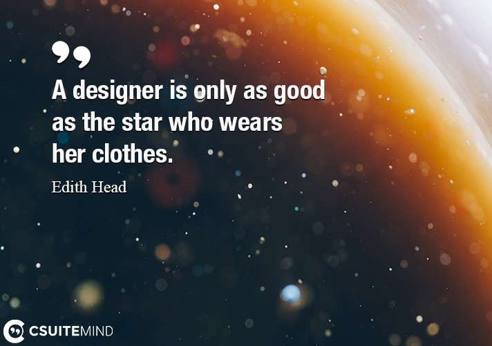 A designer is only as good as the star who wears her clothes.