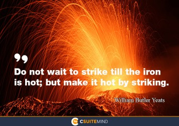 do-not-wait-to-strike-till-the-iron-is-hot-but-make-it-hot