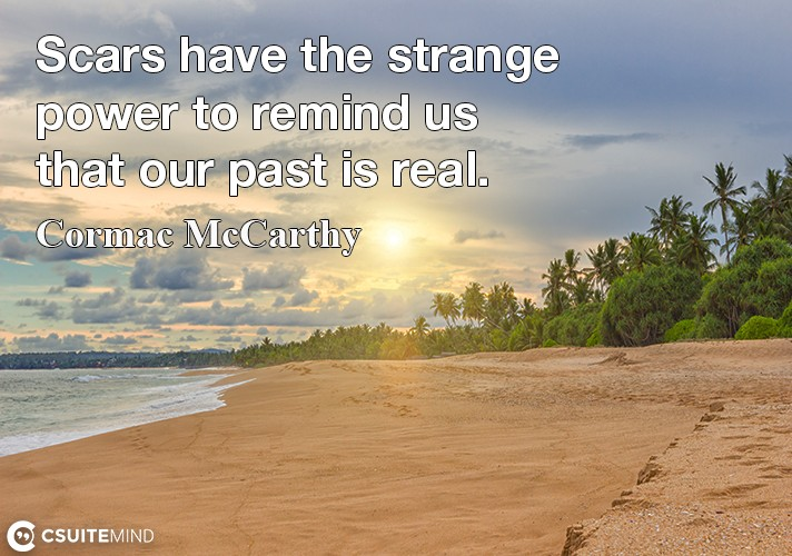 scars-have-the-strange-power-to-remind-us-that-our-past-is-r