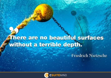 There are no beautiful surfaces without a terrible depth.