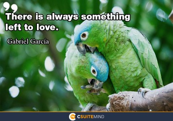 There is always something left to love.