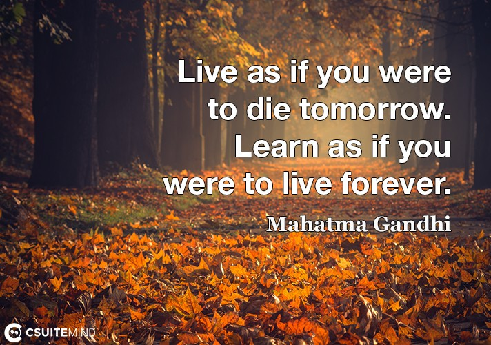 live-as-if-you-were-to-die-tomorrow-learn-as-if-you-were-to