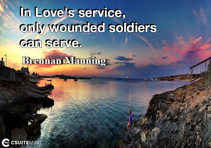 in-loves-service-only-wounded-soldiers-can-serve
