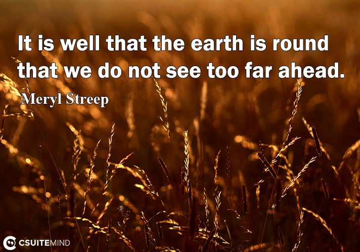 it-is-well-that-the-earth-is-round-that-we-do-not-see-too-fa