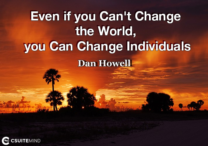 Even if you Can't Change the World, you Can Change Individuals