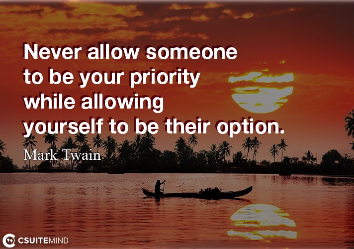 never-allow-someone-to-be-your-priority-while-allowing-yours