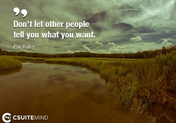 dont-let-other-people-tell-you-what-you-want