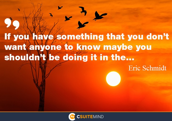 If you have something that you don't want anyone to know maybe you shouldn't be doing it in the…...