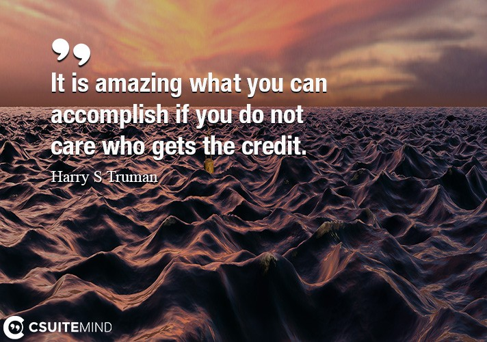 it-is-amazing-what-you-can-accomplish-if-you-do-not-care-who