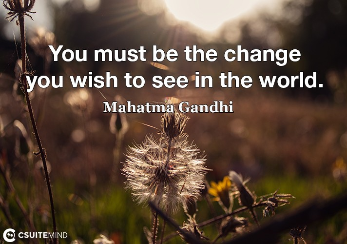 you-must-be-the-change-you-wish-to-see-in-the-world