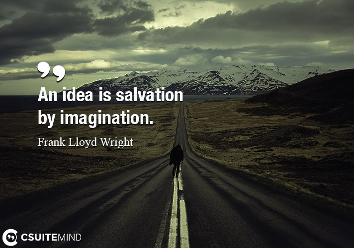 an-idea-is-salvation-by-imagination