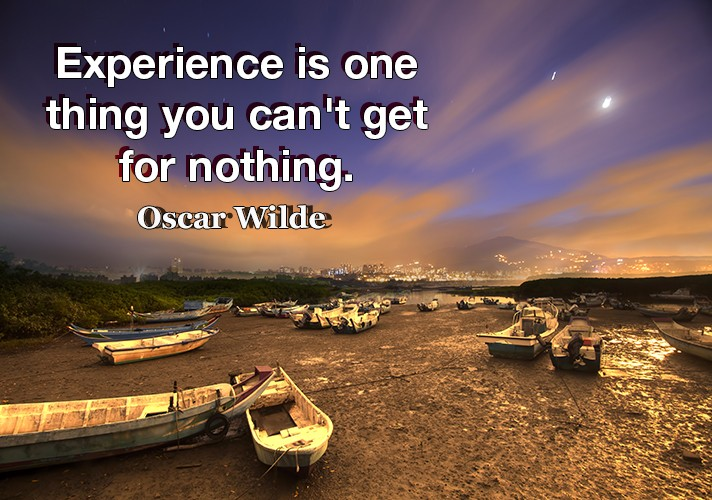 experience-is-one-thing-you-cant-get-for-nothing