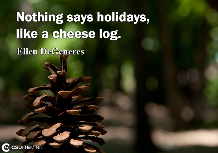 Nothing says holidays, like a cheese log.