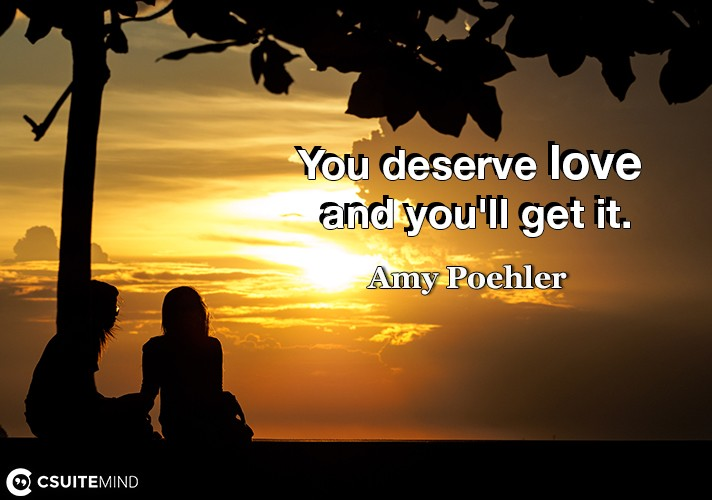 you-deserve-love-and-youll-get-it