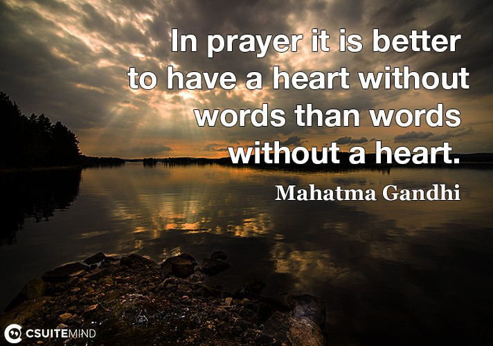 In prayer it is better to have a heart without words than words without a heart.