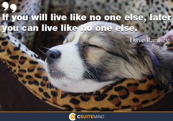 if-you-will-live-like-no-one-else-later-you-can-live-like-n