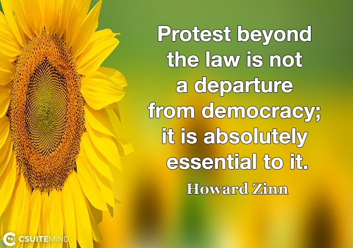 Protest beyond the law is not a departure from democracy; it is absolutely essential to it.