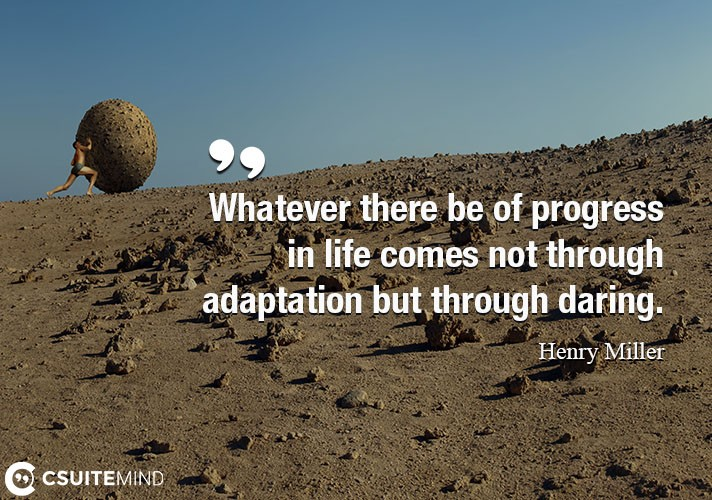 whatever-there-be-of-progress-in-life-comes-not-through-adap