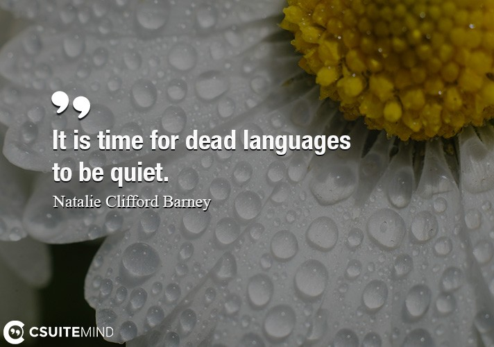 It is time for dead languages to be quiet.