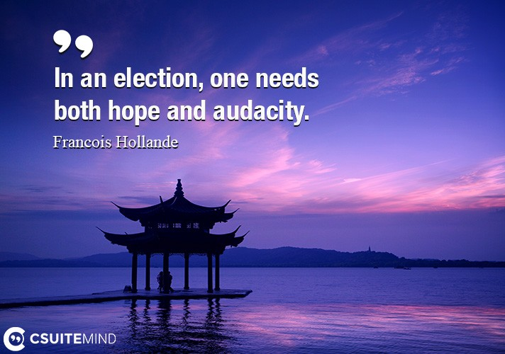In an election, one needs both hope and audacity.